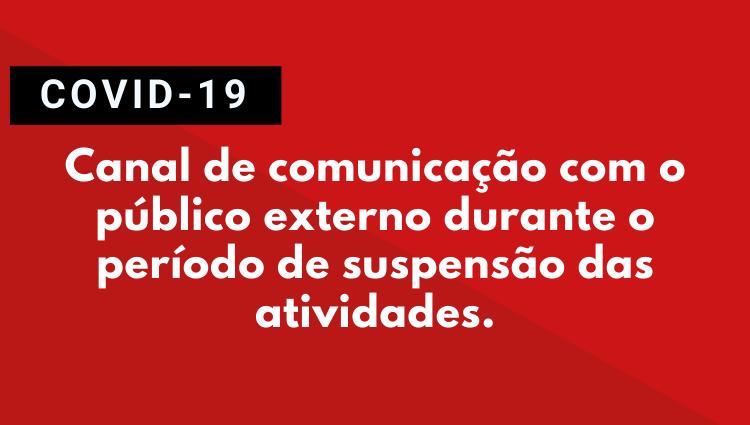 Canal de comunicação com público externo durante o período de suspensão das atividades