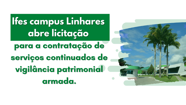 Ifes campus Linhares abre licitação para a contratação de serviços continuados de vigilância patrimonial armada